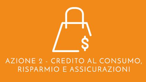 Azione 2 - Credito al consumo, risparmio e assicurazioni